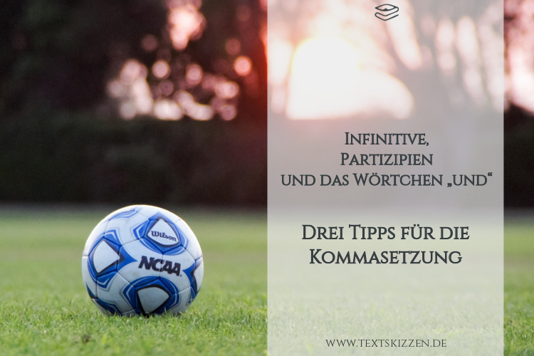 Fußball auf Rasen und Beitragstitel: korrekte Kommasetzung bei Infinitiven, Partizipien und Aufzählungen